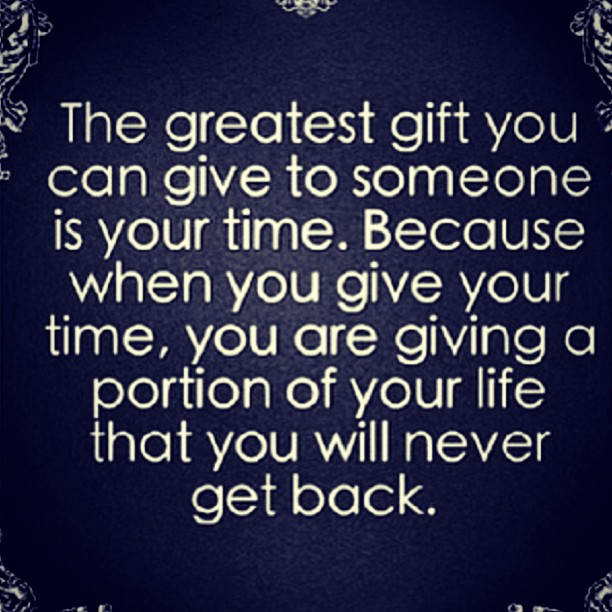 Spiritual gifts quote The greatest gift you can give to someone is your time. Because when you give yo