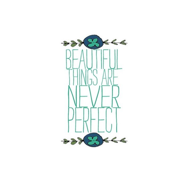 Perfected quote Beautiful things are never perfect