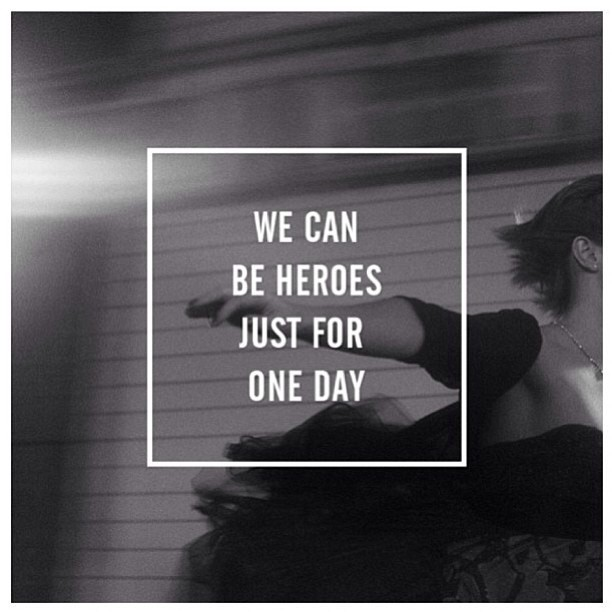 Hero quote We can be heroes just for one day