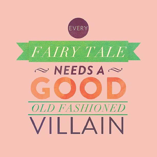 Fairy tales quote Every fairy tale needs a good old fashioned villain