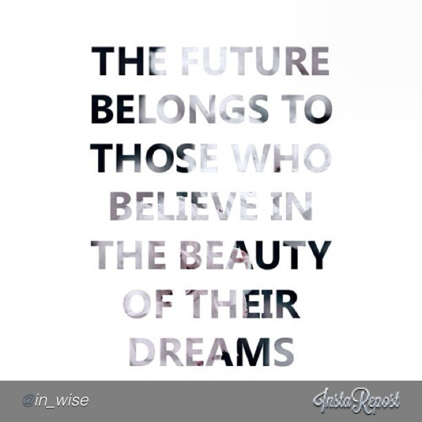 Believe in your dreams quote The future belongs to those who believe in the beauty of their dreams