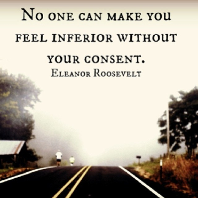 Inferiority complex quote No one can make you feel inferior without your consent.