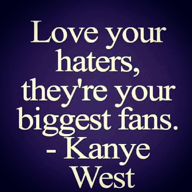 Love and hate quote Love your haters,theyre your biggest fans.