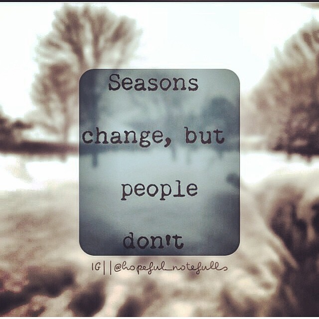 Season quote Seasons change, but people don't