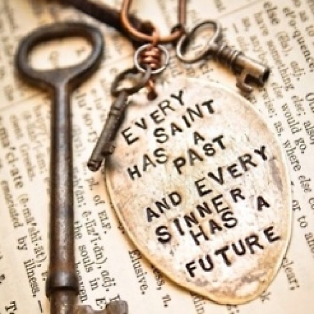 Saints quote Every saint has a past, and every sinner has a future