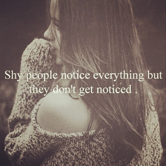Noticing quote Shy people notice everything but they don't get noticed.
