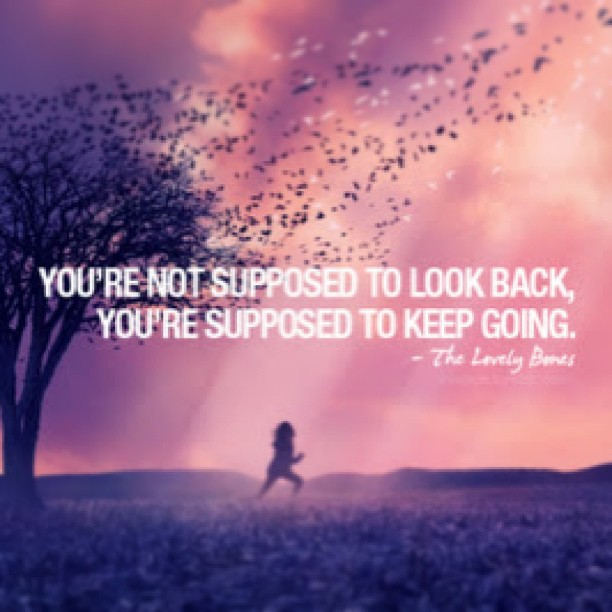 Supposed quote You're not supposed to look back, you're supposed to keep going