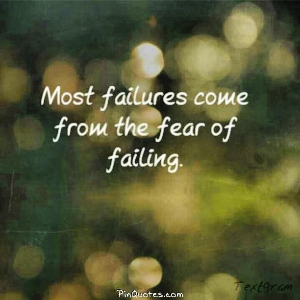 Fear of failure quote Most failures come from the fear of failing