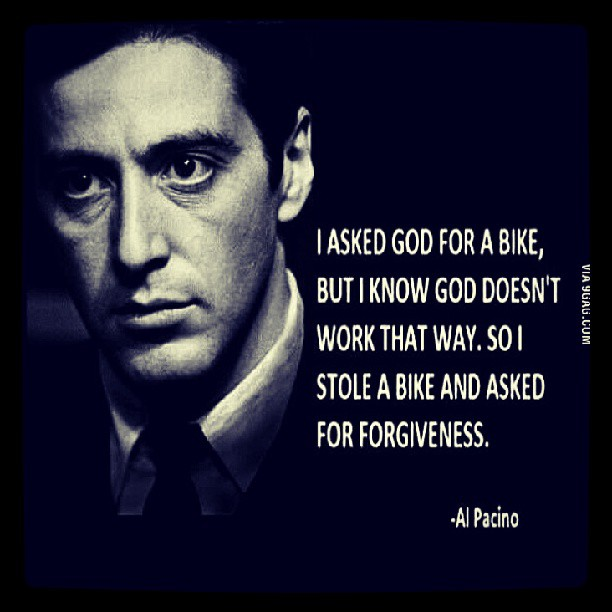 Biking quote I asked god for a bike, but god doesn't work that way. So I stole a bike and ask