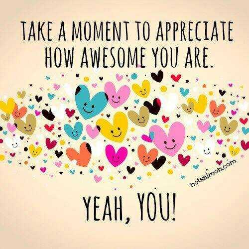 Awesome quote Take a moment to appreciate how awesome you are!