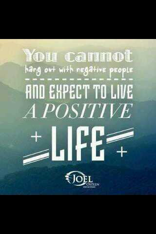 Joel Osteen quote You cant hang out with negative people and expect to live a positive life