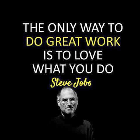 Great work quote The only way to do great work is to love what you do