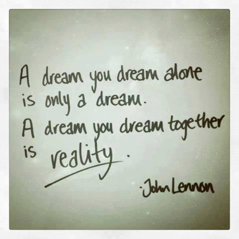 Dream reality quote A dream you dream alone is only a dream. A dream you dream together is reality.