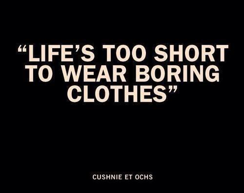 Bore quote Lifes too short to wear boring clothes!