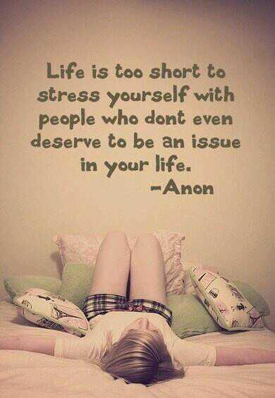 Life stress quote Life is too short to stress yourself with people who dont even deserve to be an
