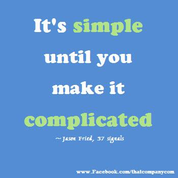 Complicated quote It's simple until you make it complicated