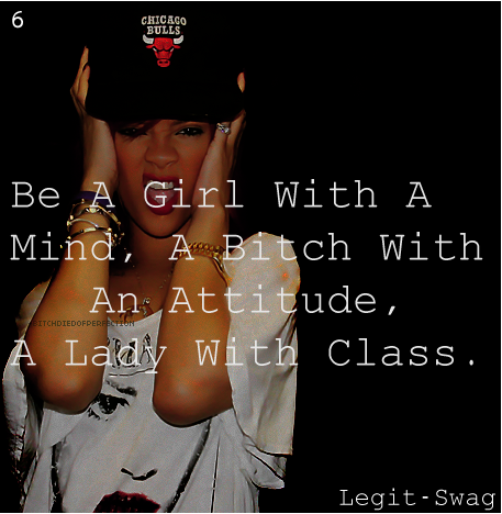 Lady quote Be a girl with a mind, a bitch with an attitude, a lady with class.