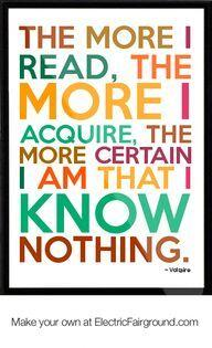 Acquires quote The more I read, the more I acquire, the more certain I am that I know nothing.