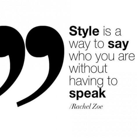 Style quote Style is a way to say who you are without having to speak