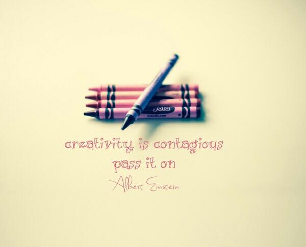Contagious quote  Creativity is contagious; pass it on.