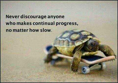 Slow progress quote Never discourse anyone who makes continual progress, no mater how slow