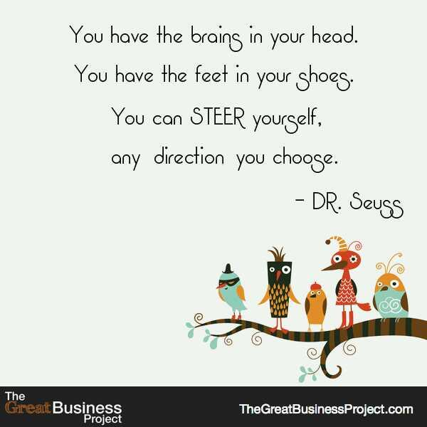 Brains quote You have brains in your head. You have the feet in your shoes, You can steer you