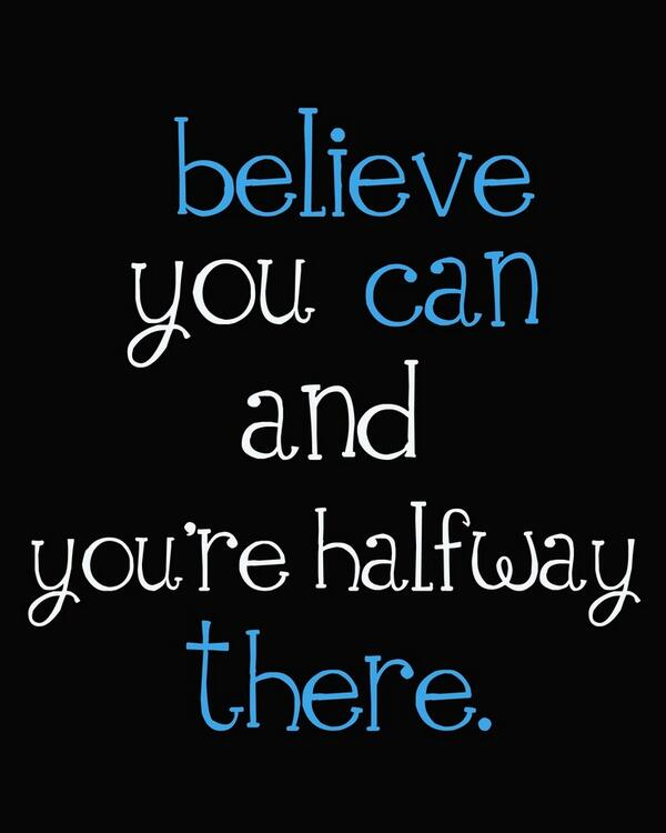 Halfway quote Believe you can and youre halfway there!