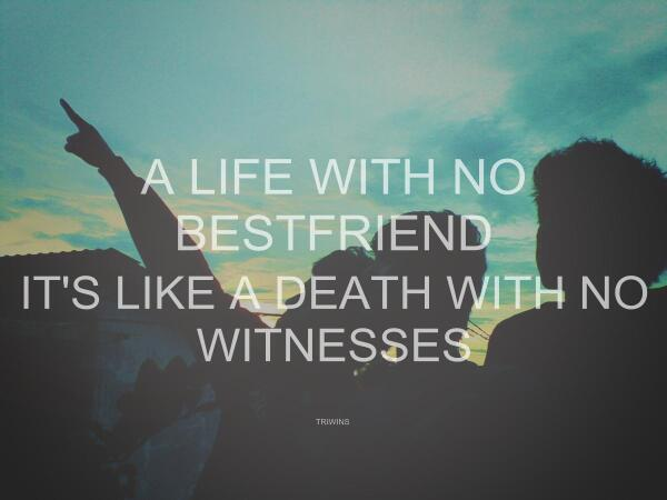 Witness quote life with no bestfriend is like a death with not witnesses