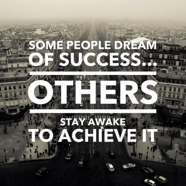 Achievement and success quote Some people dream of success, others stay aware to achieve it