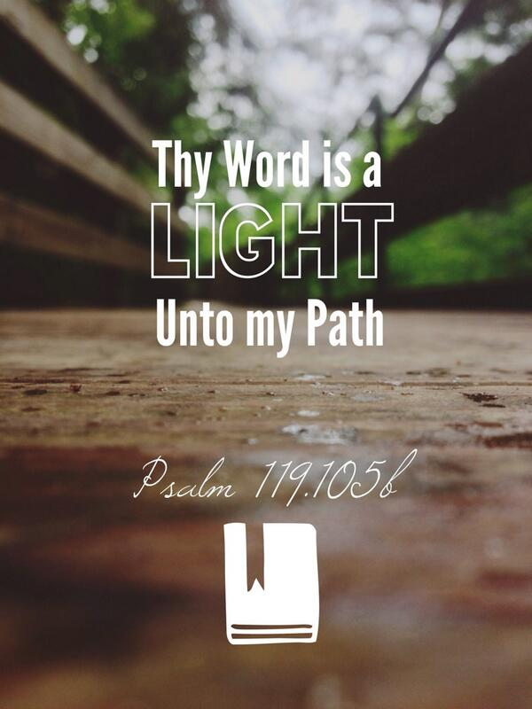 Thy word is a LIGHT unto my path ... - Bible