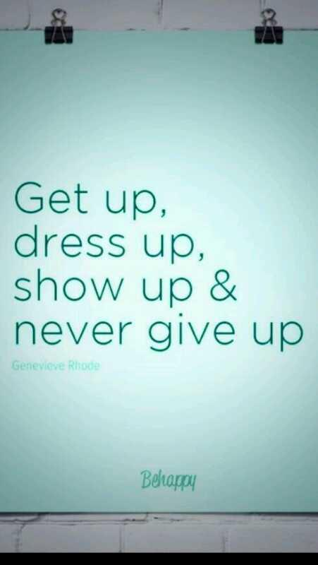 Dressed quote Get up , dress up, show up and never give up