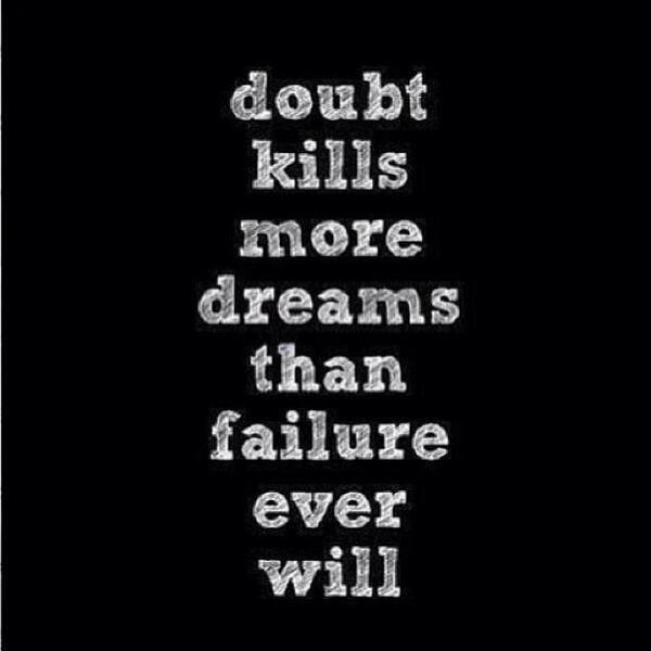 Doubt quote Doubt kills more dreams then failure ever will.