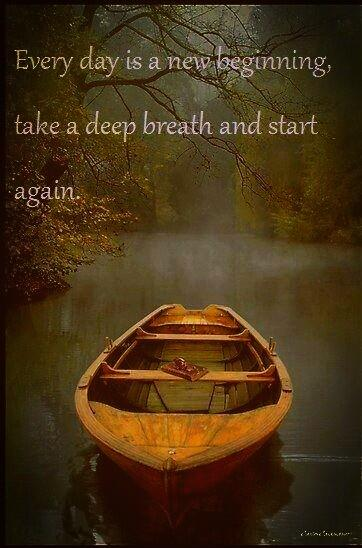 New beginnings quote Every day is a new beginning. Take a deep breath and start again