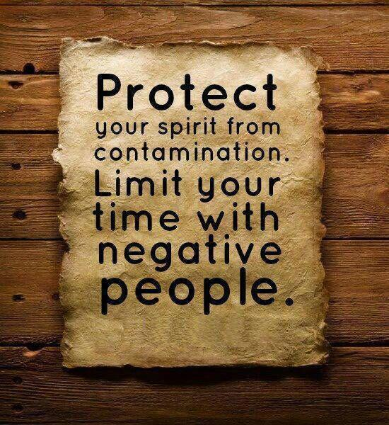 Spirit quote Protect your spirit from contamination. Limit your time with negative people.