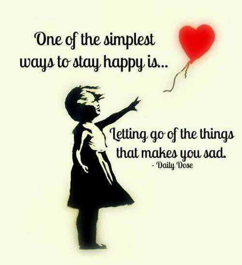 Happiness sadness quote One of the simplest way to stay happy is letting go of the things that makes you
