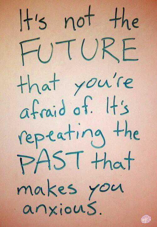 Repeats quote It's not the future that your are afraid of, It's repeating the past that makes