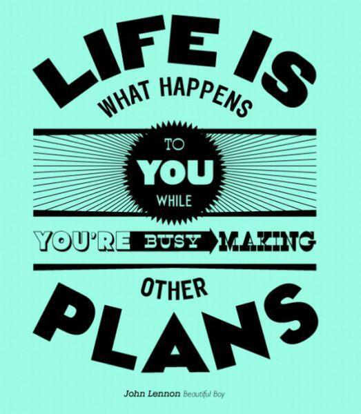 Make it happen quote Life is what happens to you while youre busy making other plans
