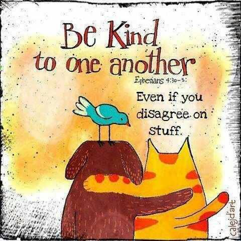 Disagreeing quote Be kind to one another even if you disagree on stuff