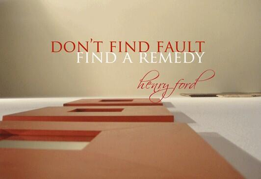 Remedies quote Dont find fault, find a remedy.