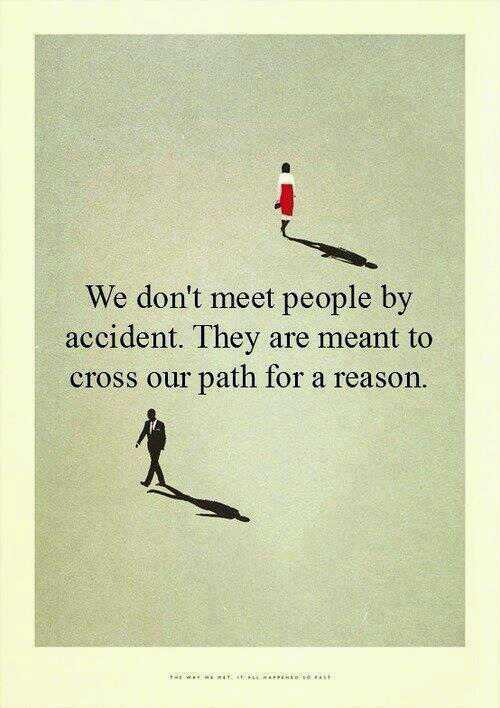 Crossed quote We don't meet people by accident. They are meant to cross our path for a reason.