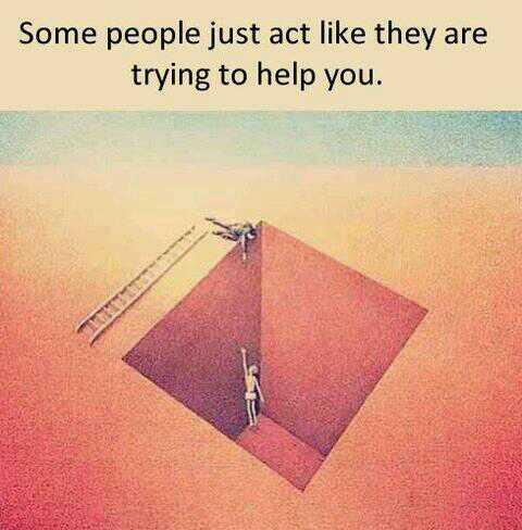 Pretend quote Some people just act like they are trying to help you