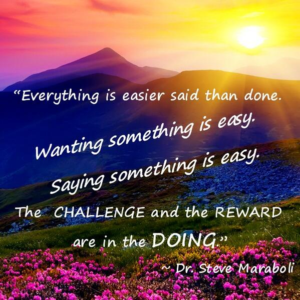 Challenged quote Everything is easier said than done. Wanting something is easy. The challenge an