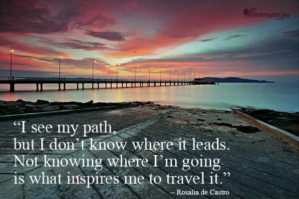 Rosalia de Castro quote I see my path, but I don't know where it leads. Not knowing where I'm going is w
