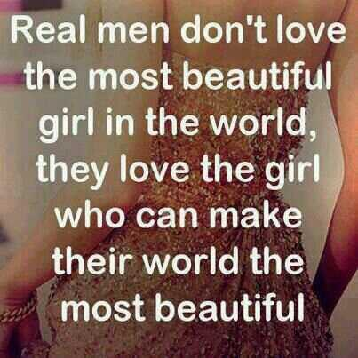 Girls quote Real men don't love the most beautiful girl in the world, they love the girl who