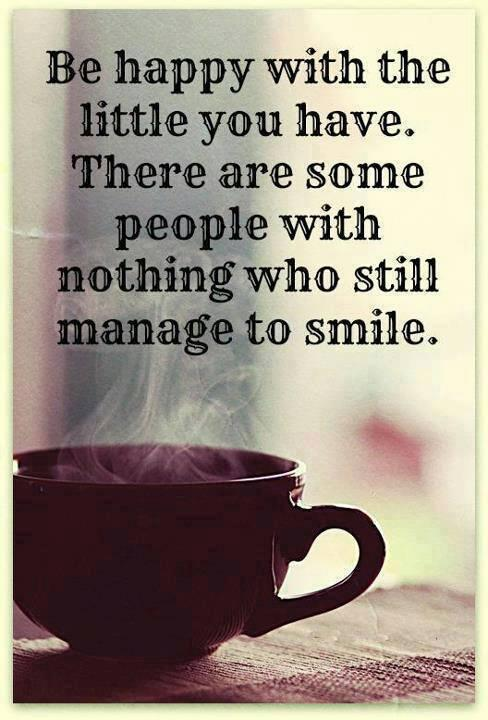 Manage quote  Be happy with the little you have, there are some people with nothing who still