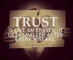 Erase quote Trust is like and eraser, it gets smaller after every mistake