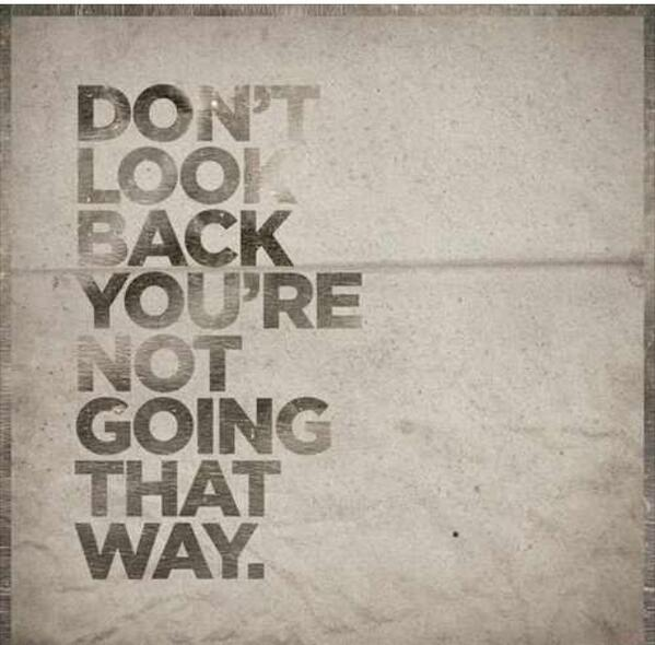 Looking back quote Don't look back, you're not going that way