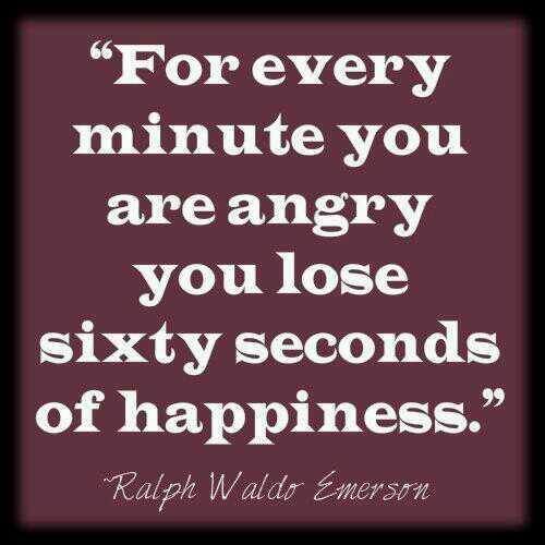 Sixty quote For every minute you are angry you lose sixty seconds of happiness.
