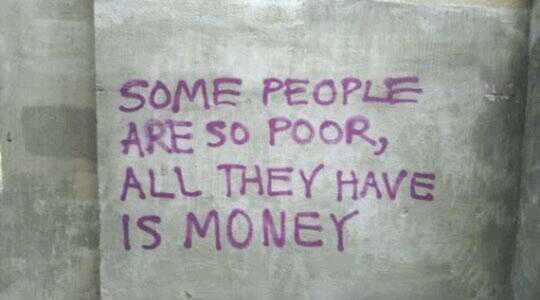 Poor quote Some people are so poor, all they have is money