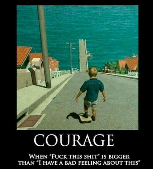 "Bigger quote Courage is when ""Fuck this shit"" is bigger than ""I have a bad feeling about this"